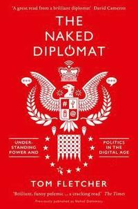 bokomslag The Naked Diplomat: Understanding Power and Politics in the Digital Age