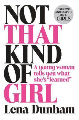 bokomslag Not That Kind Of Girl: A Young Woman Tells You What She's Learned