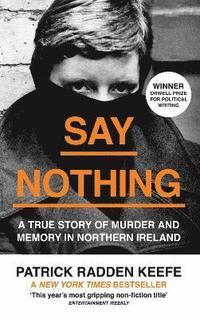 bokomslag Say Nothing: A True Story Of Murder and Memory In Northern Ireland