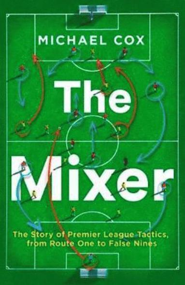 bokomslag The Mixer: The Story of Premier League Tactics, from Route One to False Nines