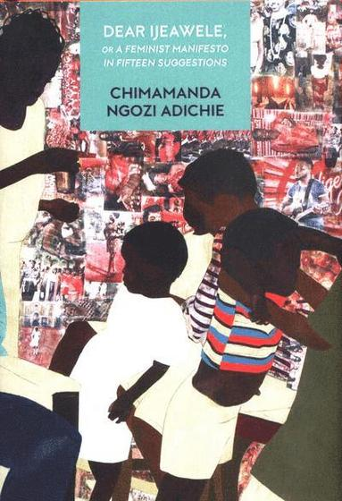 bokomslag Dear Ijeawele, or a Feminist Manifesto in Fifteen Suggestions