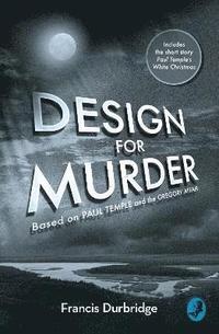 bokomslag Design for murder - based on `paul temple and the gregory affair