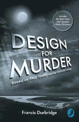 bokomslag Design for murder - based on `paul temple and the gregory affair