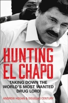 bokomslag Hunting El Chapo: Taking down the world's most-wanted drug-lord