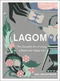 bokomslag Lagom - The Swedish Art of Living a Balanced, Happy Life