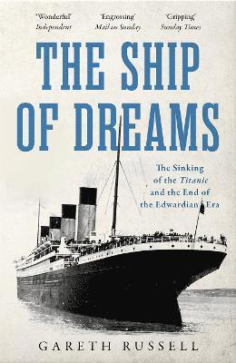 "bokomslag The Ship of Dreams: The Sinking of the ""Titanic"" and the End of the Edwardian Era"