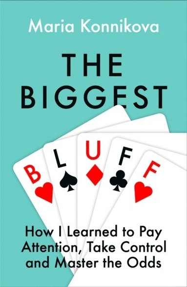 bokomslag The Biggest Bluff: How I Learned to Pay Attention, Master Myself, and Win