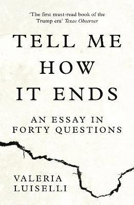 bokomslag Tell Me How it Ends: An Essay in Forty Questions