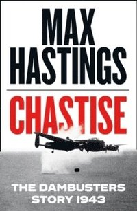 bokomslag Chastise: The Dambusters Saga 1943