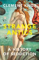 bokomslag Strange Antics: A History of Seduction