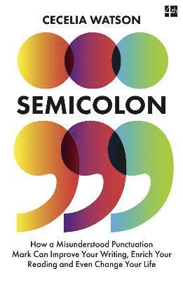 bokomslag Semicolon: How a misunderstood punctuation mark can improve your writing, enrich your reading and even change your life