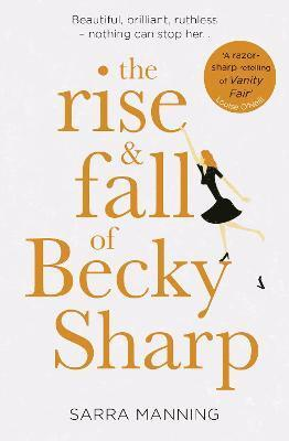 bokomslag The Rise and Fall of Becky Sharp: `A razor-sharp retelling of Vanity Fair' Louise O'Neill