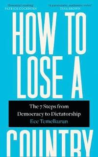 bokomslag How to Lose a Country: The 7 Steps from Democracy to Dictatorship