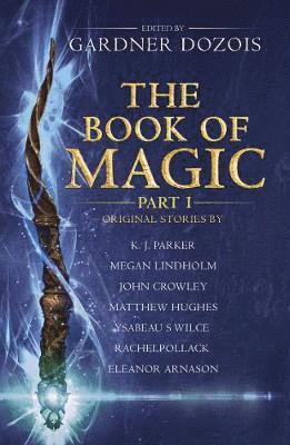 bokomslag The Book of Magic: Part 1: A collection of stories by various authors