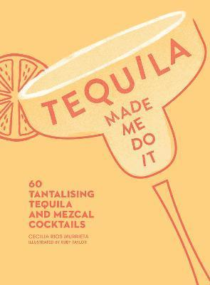 bokomslag Tequila Made Me Do It: 60 Tantalizing Tequila and Mezcal Cocktails