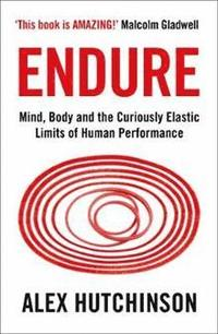 bokomslag Endure: Mind, Body and the Curiously Elastic Limits of Human Performance