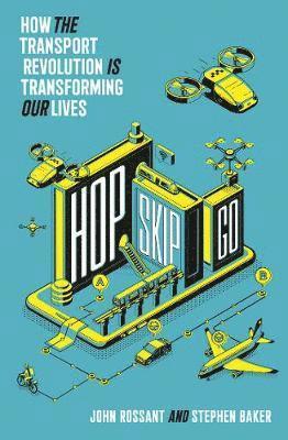 bokomslag Hop, Skip, Go: How the Transport Revolution Is Transforming Our Lives