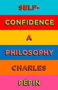 bokomslag Self-Confidence: A Philosophy