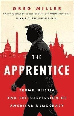 bokomslag The Apprentice: Trump, Russia and the Subversion of American Democracy