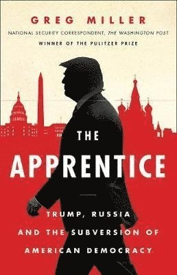 The Apprentice: Trump, Russia and the Subversion of American Democracy 1