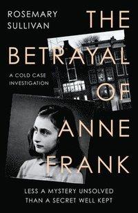 bokomslag The Betrayal of Anne Frank