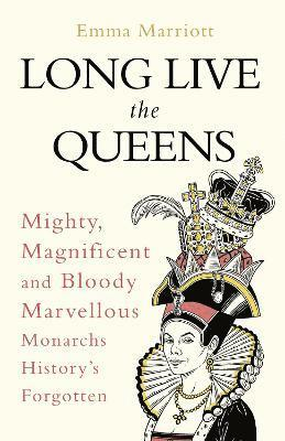 bokomslag Long Live the Queens: Mighty, Magnificent and Bloody Marvellous Monarchs History's Forgotten
