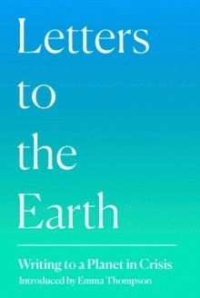 bokomslag Letters to the Earth: Writing to a Planet in Crisis