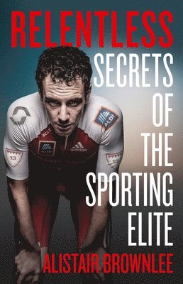 bokomslag Relentless: Secrets of the Sporting Elite
