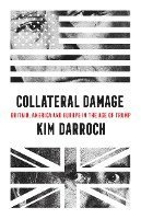 bokomslag Collateral Damage: Britain, America and Europe in the Age of Trump