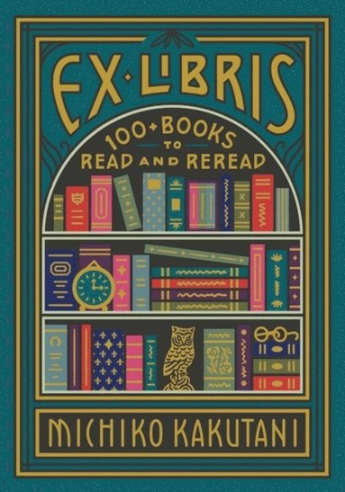 bokomslag Ex Libris: 100+ Books to Read and Reread