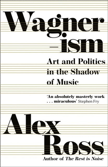 Wagnerism: Art and Politics in the Shadow of Music 1