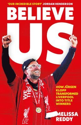 bokomslag Believe Us: How Jurgen Klopp transformed Liverpool into title winners