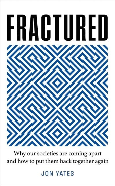 Fractured: Why our societies are coming apart and how we put them back together again 1