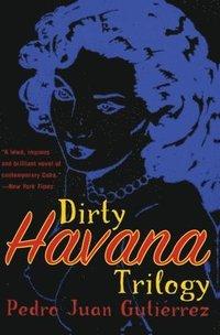 bokomslag Dirty Havana Trilogy: A Novel in Stories