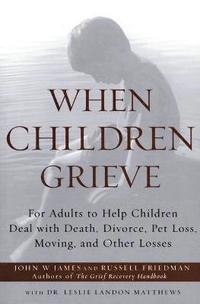 bokomslag When Children Grieve: For Adults to Help Children Deal with Death, Divorce, Pet Loss, Moving, and Other Losses