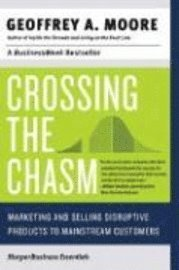 bokomslag Crossing the Chasm: Marketing and Selling Disruptive Products to Mainstream Customers