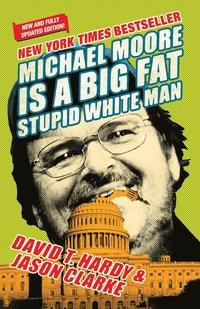 bokomslag Michael Moore Is A Big Fat Stupid White Man