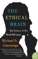 bokomslag The Ethical Brain: The Science of Our Moral Dilemmas