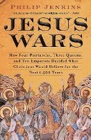 bokomslag Jesus Wars: How Four Patriarchs, Three Queens, and Two Emperors Decided What Christians Would Believe for the Next 1,500 Years