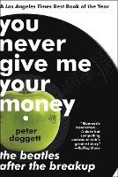 bokomslag You Never Give Me Your Money: The Beatles After the Breakup
