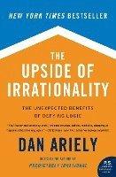 bokomslag The Upside of Irrationality: The Unexpected Benefits of Defying Logic