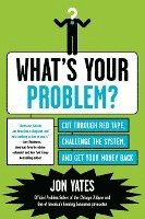 bokomslag What's Your Problem?: Cut Through Red Tape, Challenge the System, and Get Your Money Back