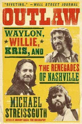 bokomslag Outlaw: Waylon, Willie, Kris, and the Renegades of Nashville
