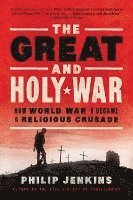bokomslag The Great and Holy War: How World War I Became a Religious Crusade