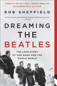 bokomslag Dreaming the Beatles: The Love Story of One Band and the Whole World