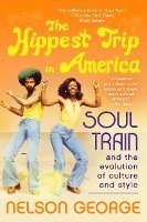 bokomslag The Hippest Trip in America: Soul Train and the Evolution of Culture & Style