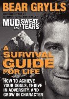 bokomslag A Survival Guide for Life: How to Achieve Your Goals, Thrive in Adversity, and Grow in Character