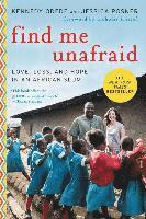 bokomslag Find Me Unafraid: Love, Loss, and Hope in an African Slum