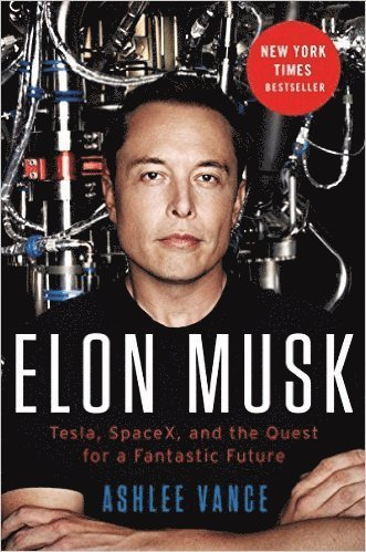 bokomslag Elon Musk: Tesla, SpaceX, and the Quest for a Fantastic Future