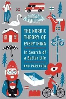 bokomslag The Nordic Theory of Everything: In Search of a Better Life